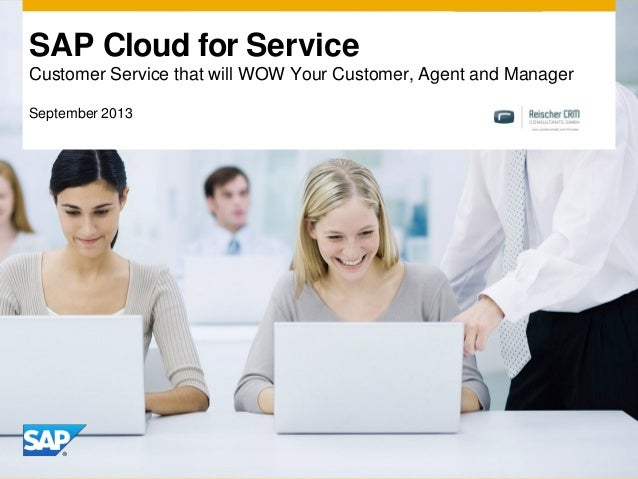 SAP Cloud for Service Customer Service that will WOW Your Customer, Agent and Manager September 2013