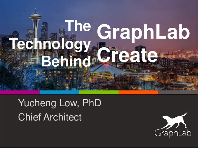 The Technology Behind Yucheng Low, PhD Chief Architect GraphLab Create