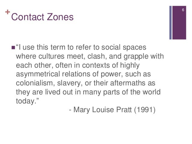 "contact zones are universal essay In the contact zones between the humanities and neurobiology offer a taste of   the essays collected in this special issue will, i hope, contribute to the   alongside the search for a ""universal basis for communication"", the."