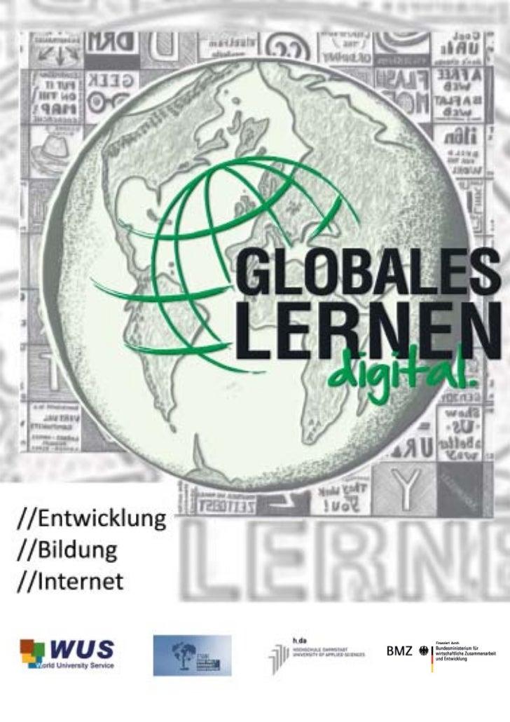 ImpressumGlobales Lernen digitalEntwicklung. Bildung. InternetHerausgeber: Kambiz Ghawami, Thomas PleilStand: Juli 2012Her...