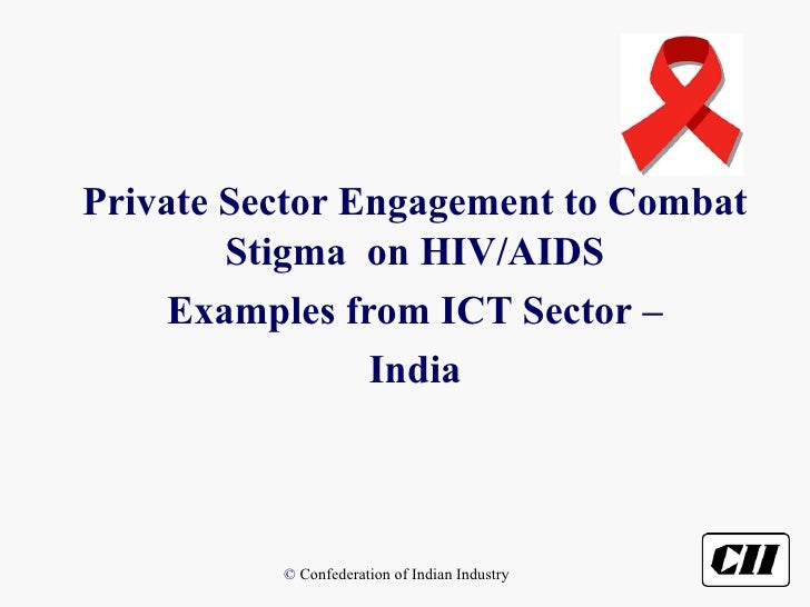 Private Sector Engagement to Combat         Stigma on HIV/AIDS      Examples from ICT Sector –                 India      ...