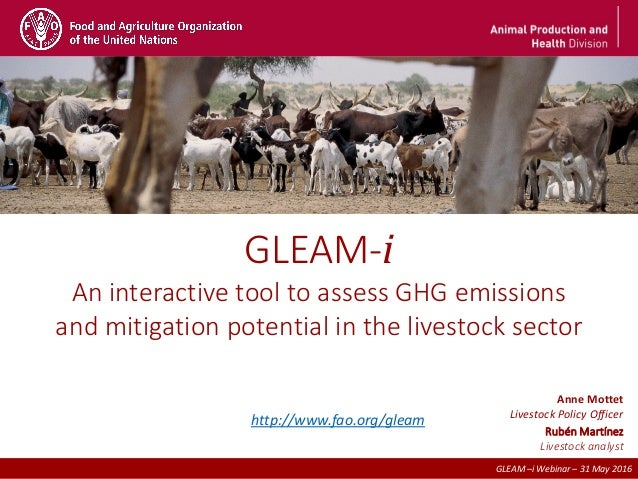 2nd December - FAO HQ (Rome) GLEAM –i Webinar – 31 May 2016 GLEAM-i An interactive tool to assess GHG emissions and mitiga...
