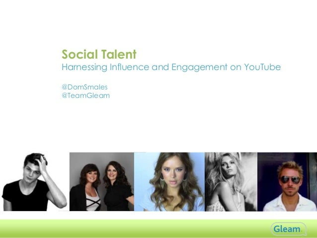 Social Talent  Harnessing Influence and Engagement on YouTube @DomSmales @TeamGleam