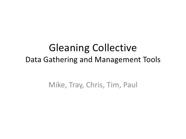 Gleaning CollectiveData Gathering and Management Tools     Mike, Tray, Chris, Tim, Paul