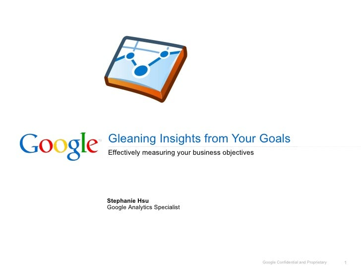 Gleaning Insights from Your Goals Effectively measuring your business objectives  Stephanie Hsu Google Analytics Specialis...