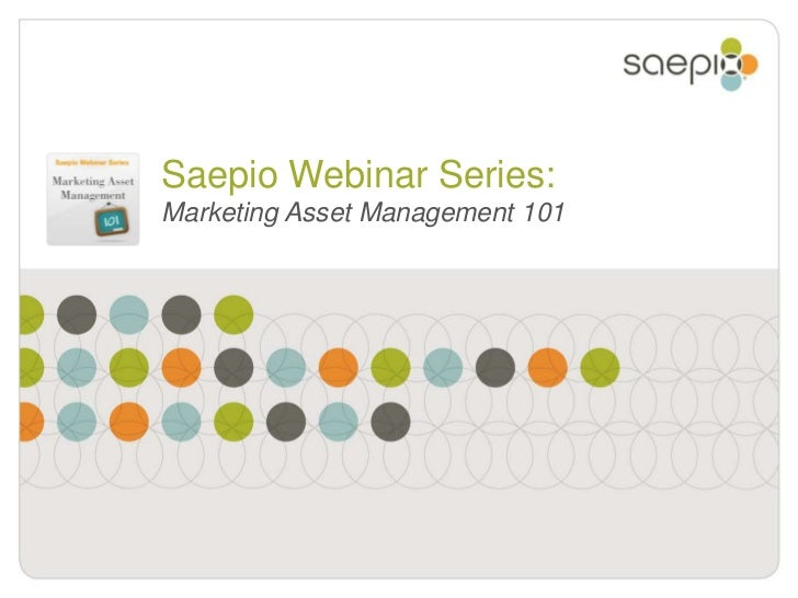 Marketing Asset Management 101<br />Saepio Webinar Series<br />Saepio Webinar Series:Marketing Asset Management 101<br />
