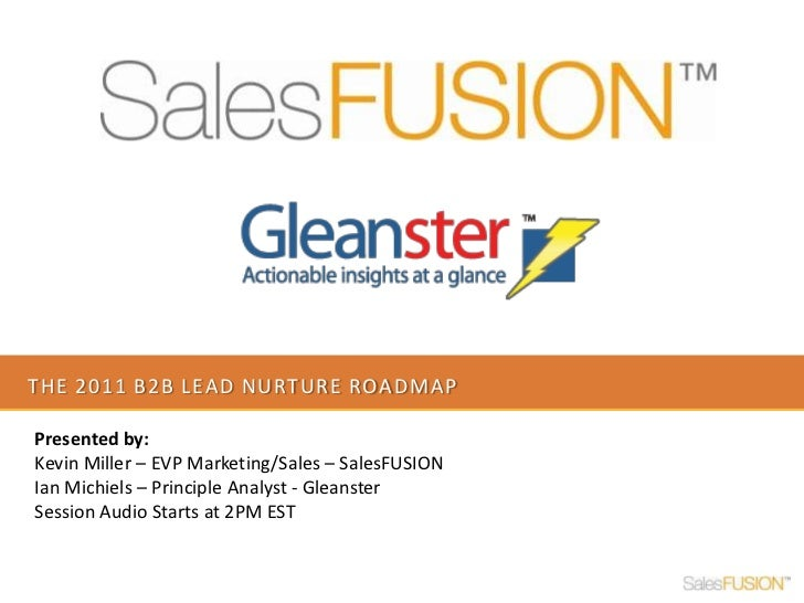 The 2011 b2b lead nurture roadmap<br />Presented by: <br />Kevin Miller – EVP Marketing/Sales – SalesFUSION<br />Ian Michi...