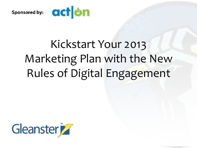 Kickstart Your 2013Marketing Plan with the NewRules of Digital Engagement
