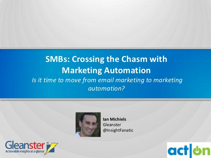 SMBs: Crossing the Chasm with       Marketing AutomationIs it time to move from email marketing to marketing              ...