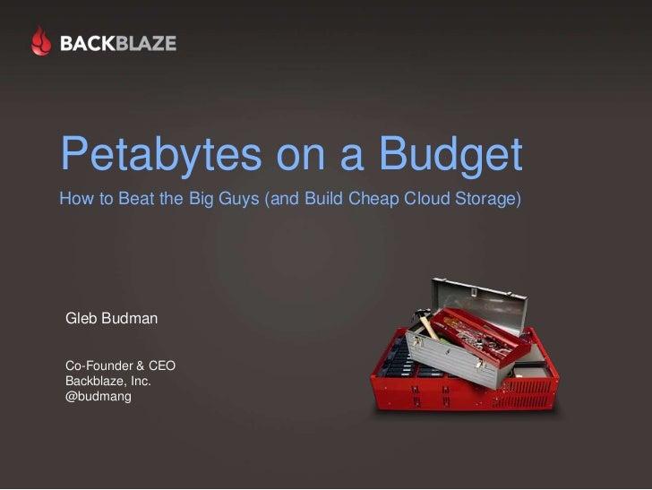 Petabytes on a Budget <br />How to Beat the Big Guys (and Build Cheap Cloud Storage)<br />Gleb BudmanCo-Founder & CEOBackb...
