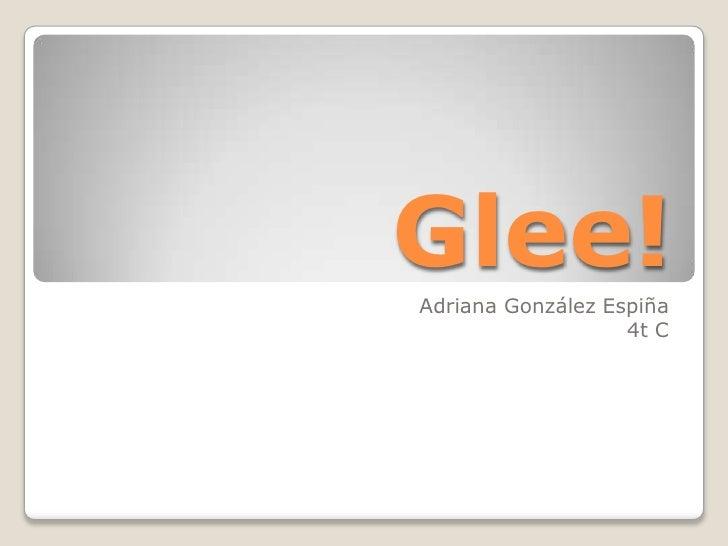 Glee!Adriana González Espiña                   4t C