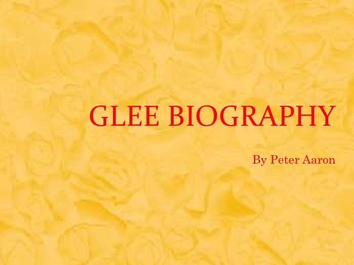 Glee Biography<br />By Peter Aaron<br />
