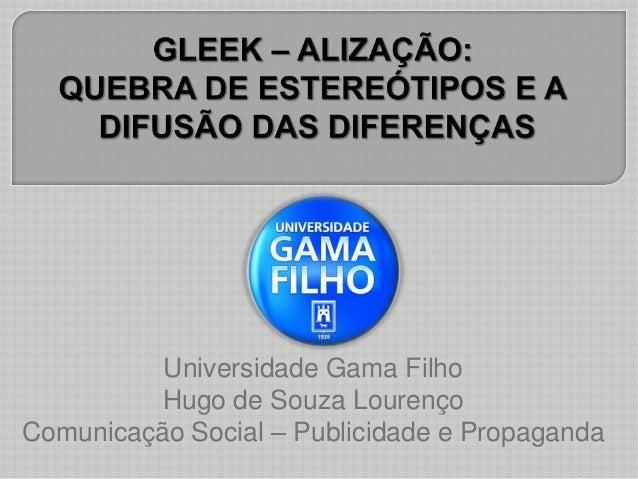 Universidade Gama Filho          Hugo de Souza LourençoComunicação Social – Publicidade e Propaganda