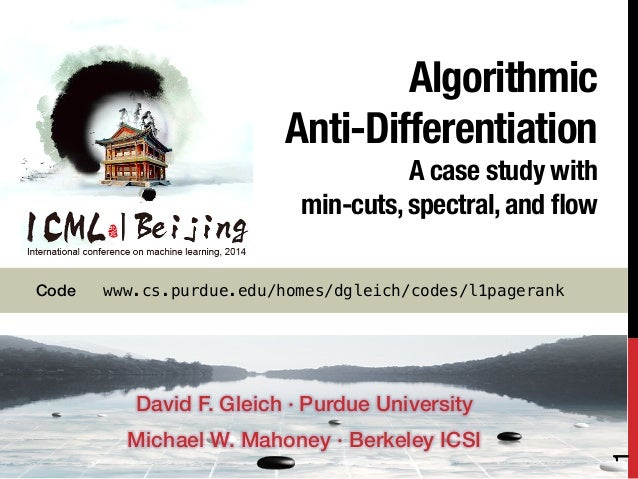 Algorithmic ! Anti-Differentiation! A case study with ! min-cuts, spectral, and flow ! ! David F. Gleich · Purdue Universit...