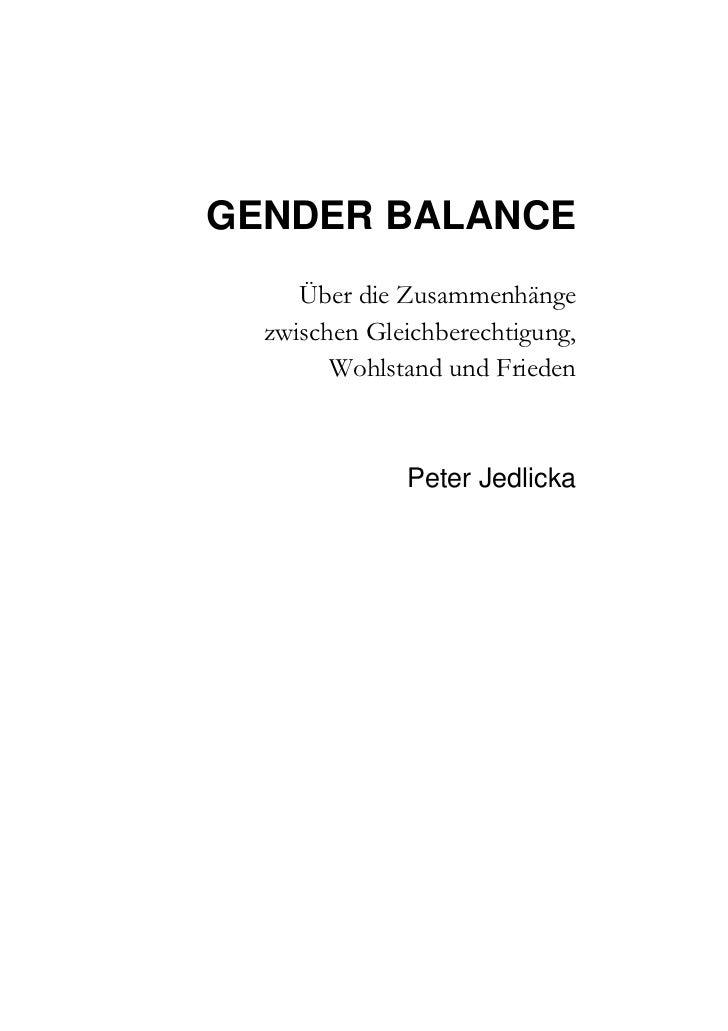 GENDER BALANCE     Über die Zusammenhänge  zwischen Gleichberechtigung,        Wohlstand und Frieden              Peter Je...