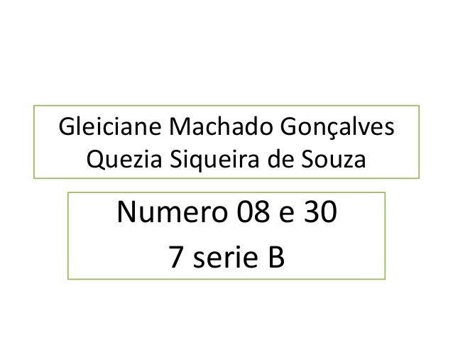 Gleiciane Machado Gonçalves  Quezia Siqueira de Souza  Numero 08 e 30  7 serie B