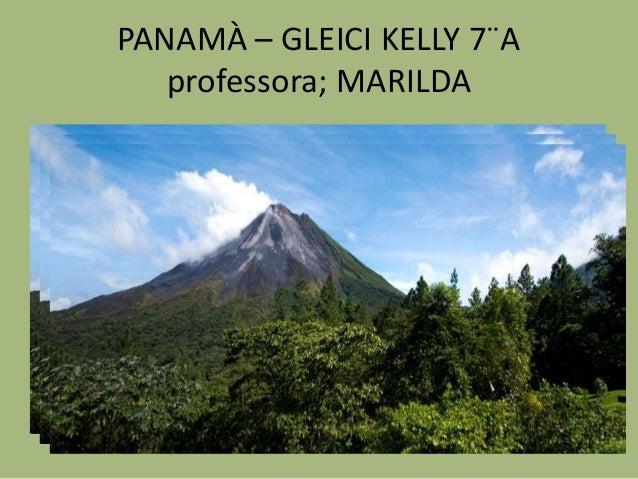 PANAMÀ – GLEICI KELLY 7¨A   professora; MARILDA    PANAMÀ – GLEICI KELLY 7¨A   PANAMÀ – GLEICI KELLY 7¨A       professora;...