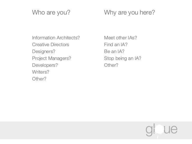 Who are you? Information Architects? Creative Directors  Designers?  Project Managers? Developers?  Writers?  Other? Why a...