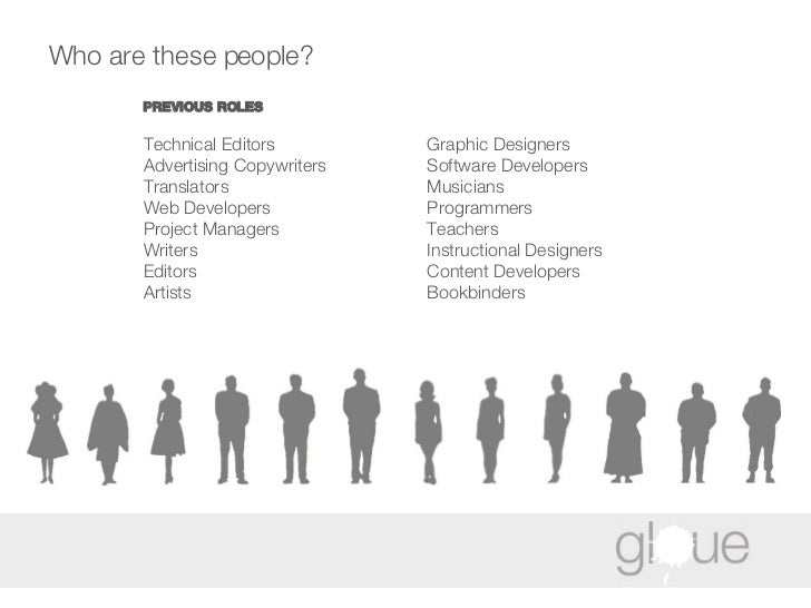 Who are these people? Technical Editors  Advertising Copywriters Translators Web Developers Project Managers Writers Edito...