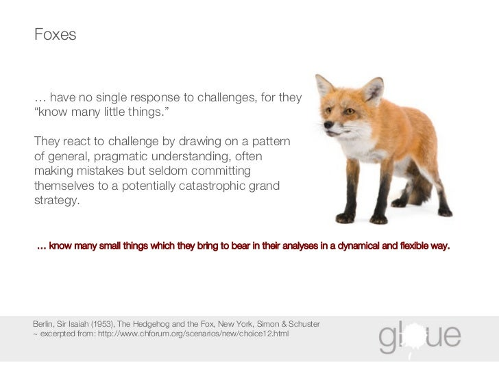 Foxes Berlin, Sir Isaiah (1953), The Hedgehog and the Fox, New York, Simon & Schuster ~ excerpted from: http://www.chforum...
