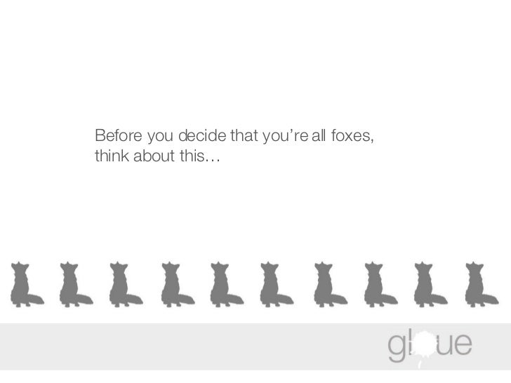 Before you decide that you're all foxes, think about this…