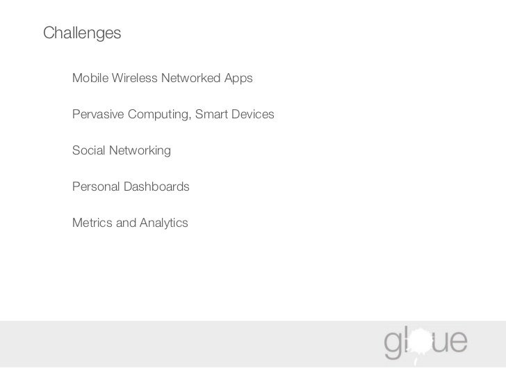 Challenges Mobile Wireless Networked Apps Pervasive Computing, Smart Devices Social Networking Personal Dashboards Metrics...