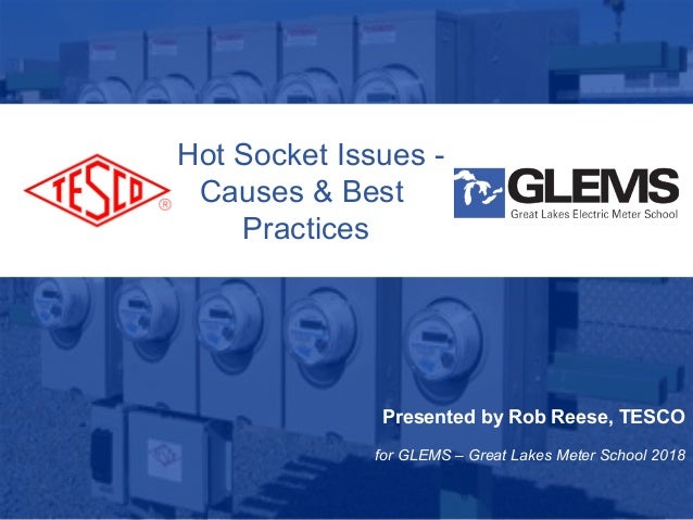 10/02/2012 Slide 1 - Hot Socket Issues - Causes & Best Practices Presented by Rob Reese, TESCO for GLEMS – Great Lakes Met...