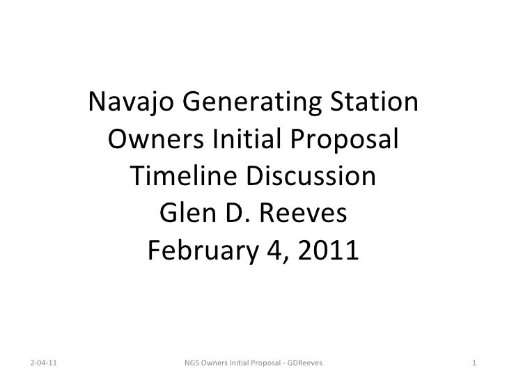 Navajo Generating Station Owners Initial Proposal Timeline Discussion Glen D. Reeves February 4, 2011 2-04-11 NGS Owners I...