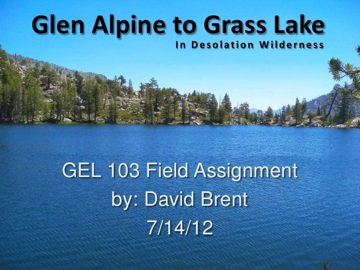 Glen Alpine to Grass Lake             In Desolation Wilderness  GEL 103 Field Assignment      by: David Brent          7/1...