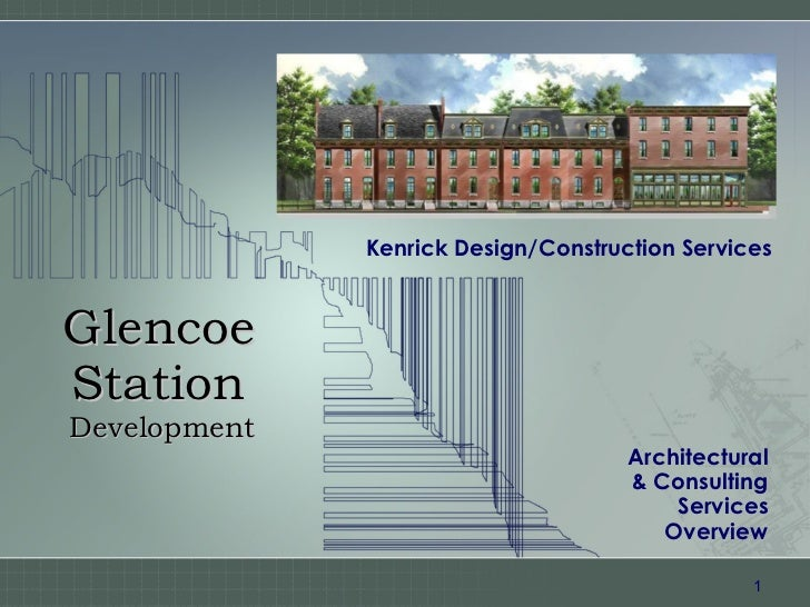 Glencoe   Station   Development Architectural & Consulting Services Overview Kenrick Design/Construction Services