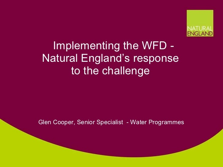 <ul><li>  Implementing the WFD -  Natural England's response to the challenge   Glen Cooper, Senior Specialist  - Water Pr...