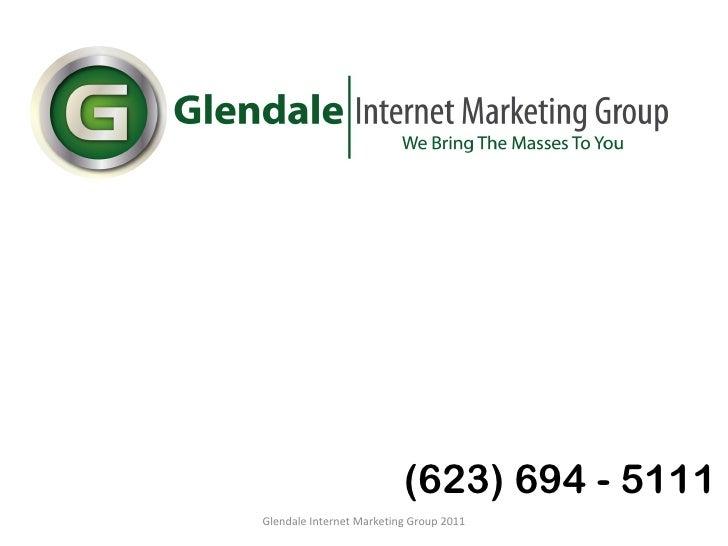 Glendale Internet Marketing Group 2011 (623) 694 - 5111