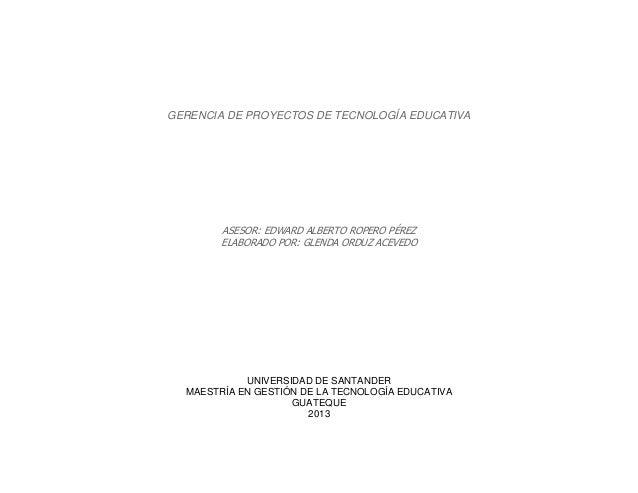 GERENCIA DE PROYECTOS DE TECNOLOGÍA EDUCATIVAASESOR: EDWARD ALBERTO ROPERO PÉREZELABORADO POR: GLENDA ORDUZ ACEVEDOUNIVERS...
