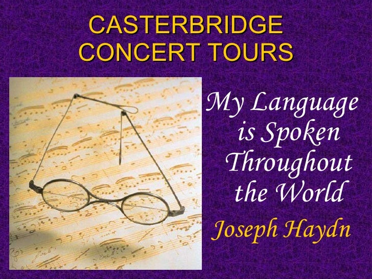 CASTERBRIDGE  CONCERT TOURS <ul><li>My Language is Spoken Throughout the World </li></ul><ul><li>Joseph Haydn </li></ul>