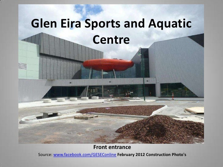 Glen Eira Sports and Aquatic           Centre                           Front entrance Source: www.facebook.com/GESEConlin...