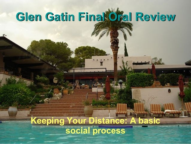 Glen Gatin Final Oral Review  Keeping Your Distance: A basic          social process
