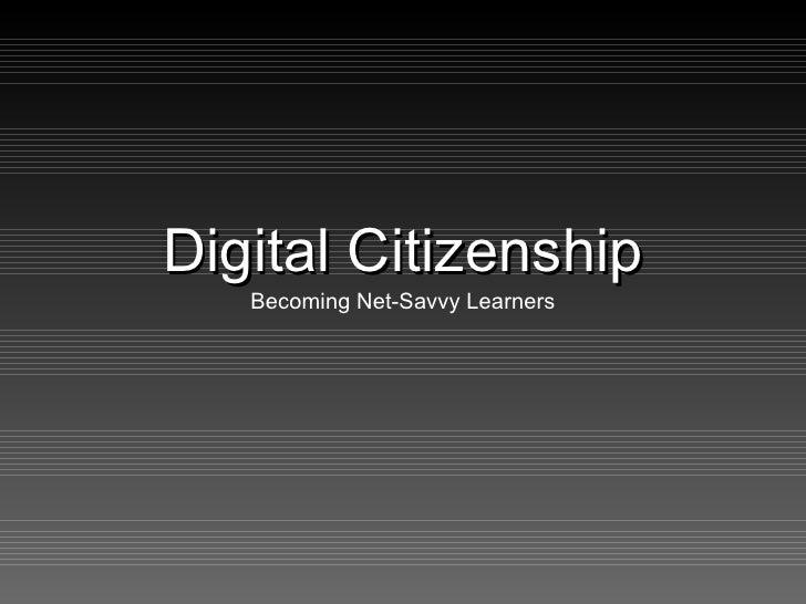 <ul><li>Digital Citizenship </li></ul><ul><li>Becoming Net-Savvy Learners </li></ul>