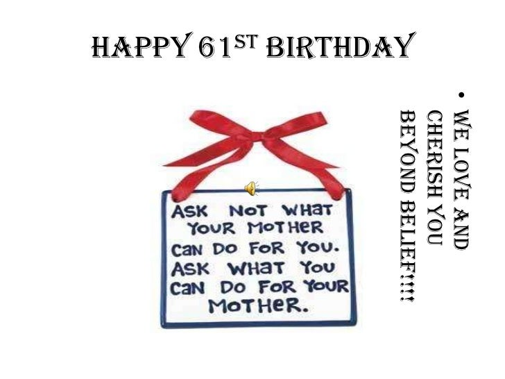 HAPPY 61ST BIRTHDAY<br />WE LOVE AND CHERISH YOU BEYOND BELIEF!!!!<br />
