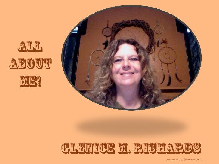 AllAbout Me!        Glenice m. Richards                      Personal Photo of Glenice Richards