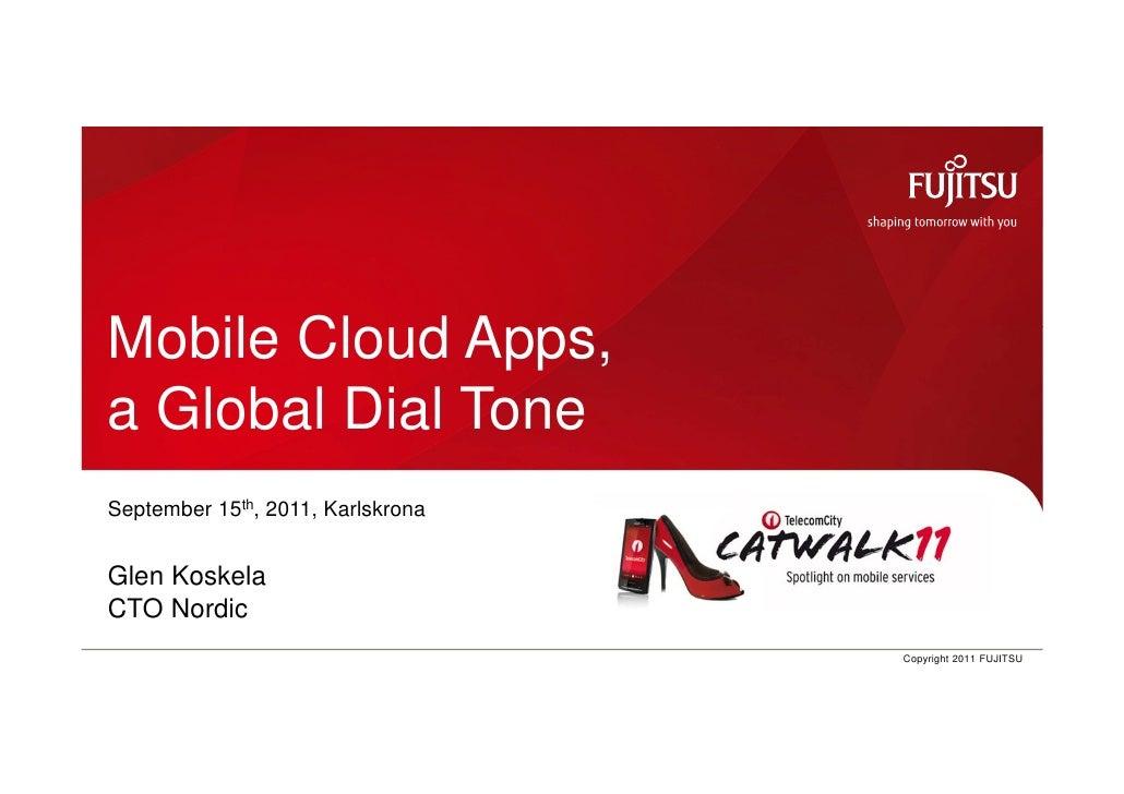 Mobile Cloud Apps, a Global Dial Tone September 15th, 2011, Karlskrona Glen Koskela CTO NordicGlen Koskela, CTO Nordic    ...