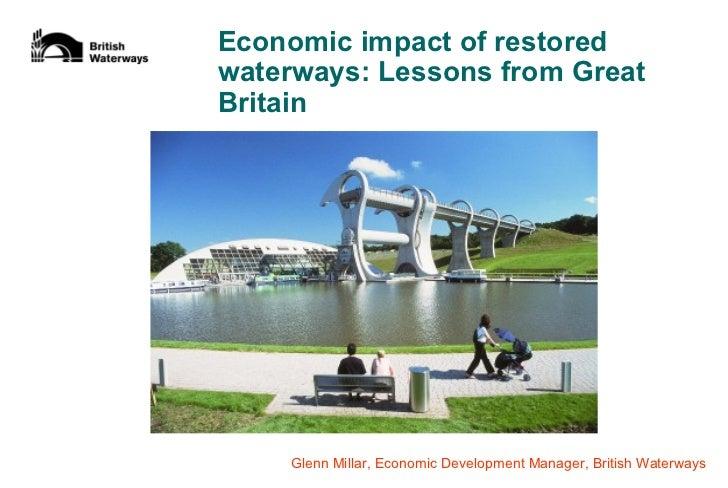 Economic impact of restoredwaterways: Lessons from GreatBritain    Glenn Millar, Economic Development Manager, British Wat...