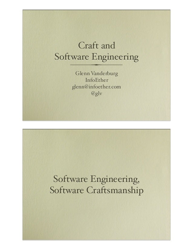 Craft and Software Engineering Glenn Vanderburg InfoEther glenn@infoether.com @glv  Software Engineering, Software Craftsm...