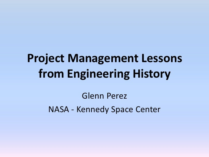 Project Management Lessons  from Engineering History           Glenn Perez   NASA - Kennedy Space Center