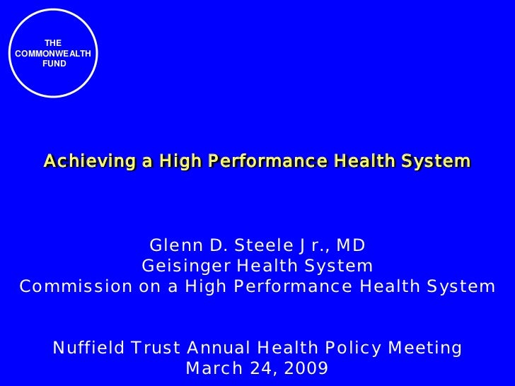 THECOMMONWEALTH    FUND    Achieving a High Performance Health System            Glenn D. Steele Jr., MD           Geising...