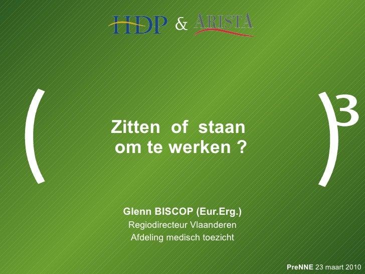 Zitten  of  staan  om te werken ? Glenn BISCOP (Eur.Erg.) Regiodirecteur Vlaanderen Afdeling medisch toezicht PreNNE  23 m...