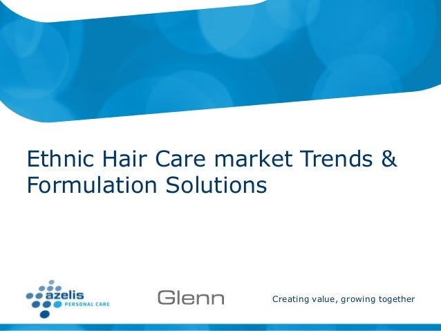 Creating value, growing together Ethnic Hair Care market Trends & Formulation Solutions