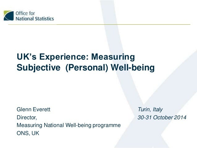 UK's Experience: Measuring  Subjective (Personal) Well-being  Glenn Everett  Director,  Measuring National Well-being prog...