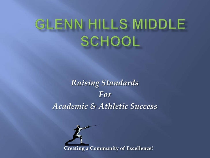 Glenn Hills Middle School<br />Raising Standards <br />For <br />Academic & Athletic Success<br />Creating a Community of ...