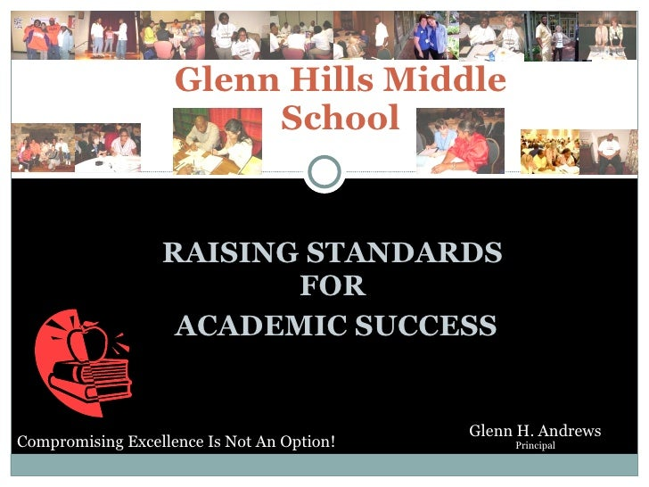 RAISING STANDARDS FOR ACADEMIC SUCCESS Glenn Hills Middle School Compromising Excellence Is Not An Option! Glenn H. Andrew...