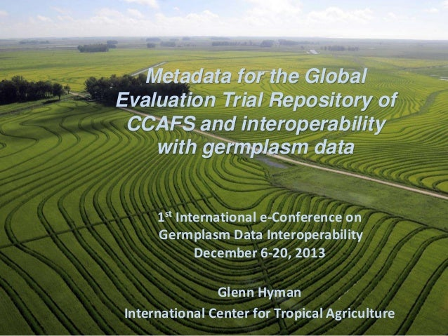 Metadata for the Global Evaluation Trial Repository of CCAFS and interoperability with germplasm data  1st International e...